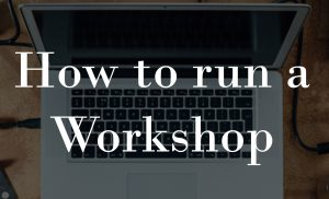 How to Run a Workshop