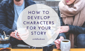 How to Develop Characters for Your Story