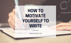 How to Motivate Yourself to Write