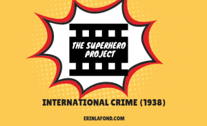 The Superhero Project: International Crime (1938)