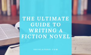 The Ultimate Guide to Writing a Fiction Novel