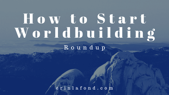 How to Start Worldbuilding Roundup