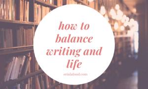 How to Balance Writing and Life