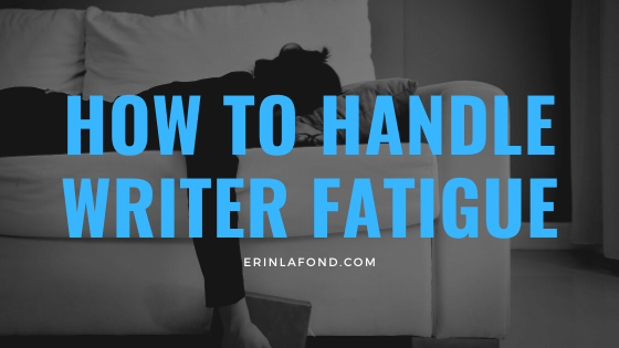 how to handle writer fatigue